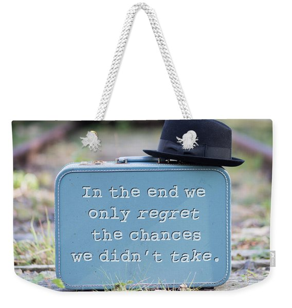 In The End We Only Regret The Chances We Didn't Take Weekender Tote Bag
