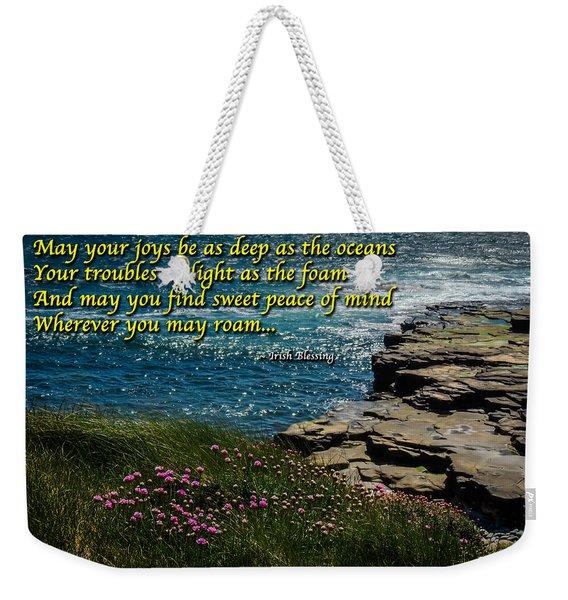 Irish Blessing - May Your Joys Be As Deep... Weekender Tote Bag