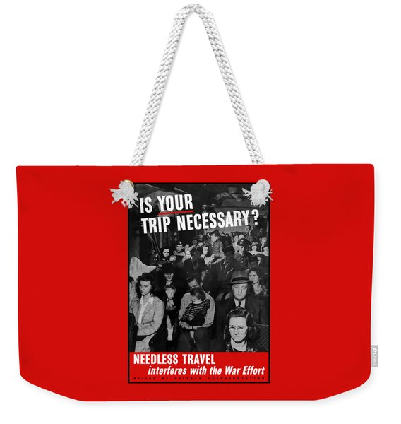 Is Your Trip Necessary Weekender Tote Bag
