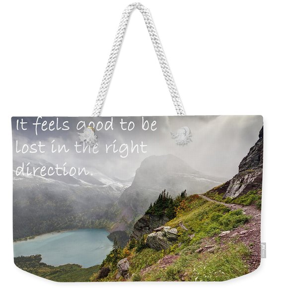 It Feels Good To Be Lost In The Right Direction - Montana Weekender Tote Bag