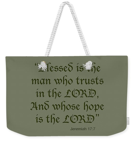 Jeremiah 17 7 Blessed Is The Man Weekender Tote Bag