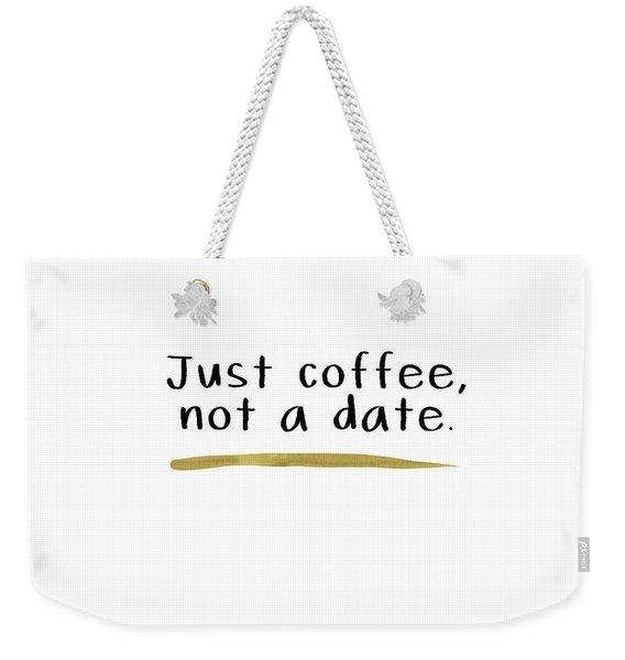 Just Coffee Not A Date- Art By Linda Woods Weekender Tote Bag