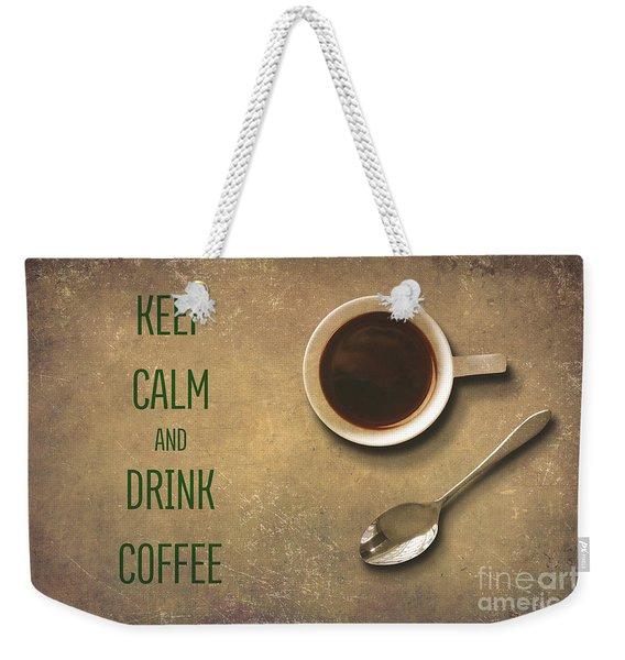 Keep Calm And Drink Coffee Weekender Tote Bag