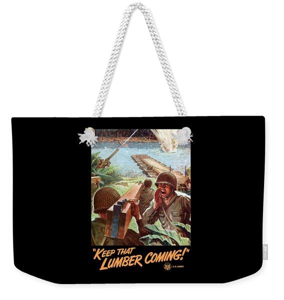 Keep That Lumber Coming Weekender Tote Bag