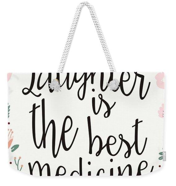 Laughter Is The Best Medicine Weekender Tote Bag