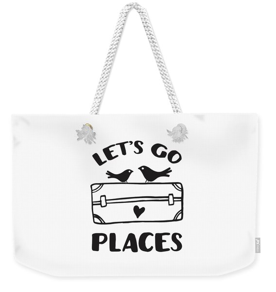 Let's Go Places Travel Typography Quote Weekender Tote Bag