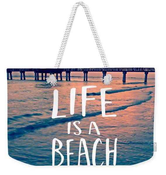 Life Is A Beach Tee Weekender Tote Bag
