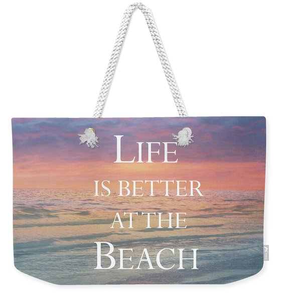 Life Is Better At The Beach Weekender Tote Bag