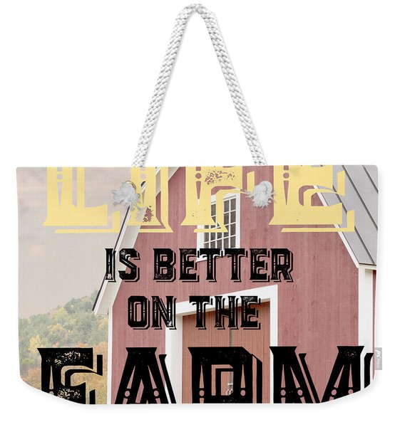 Life Is Better On The Farm Weekender Tote Bag