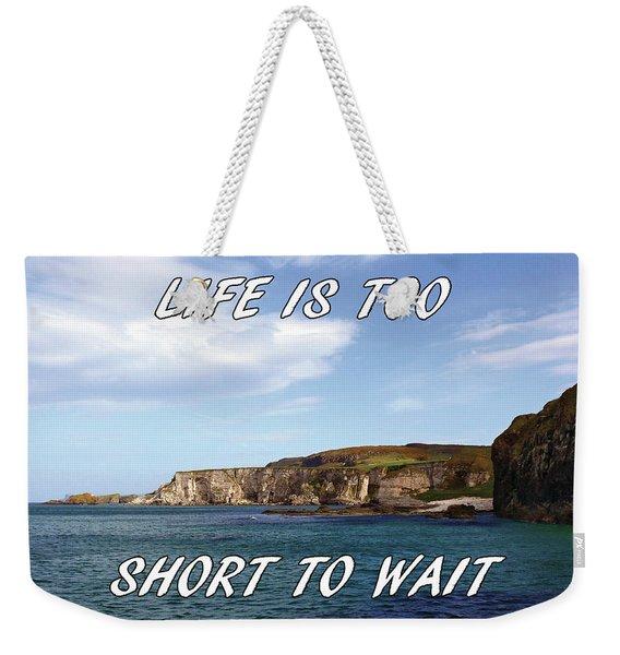 Life Is Too Short To Wait Weekender Tote Bag