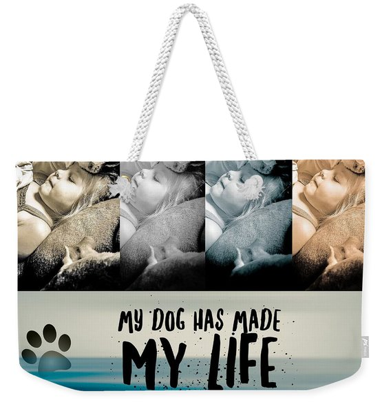 Life With My Dog Weekender Tote Bag