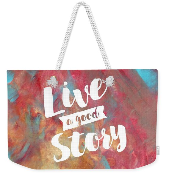 Live A Good Story Weekender Tote Bag