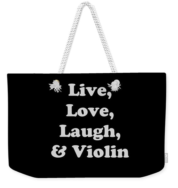 Live Love Laugh And Violin 5612.02 Weekender Tote Bag