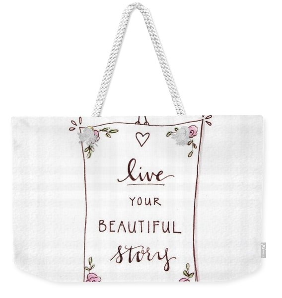 Live Your Beautiful Story Weekender Tote Bag