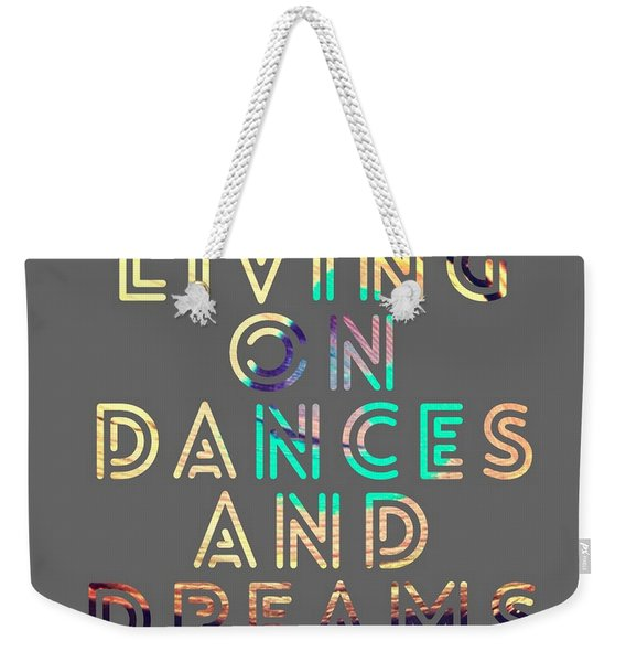 Living On Dances And Dreams Weekender Tote Bag