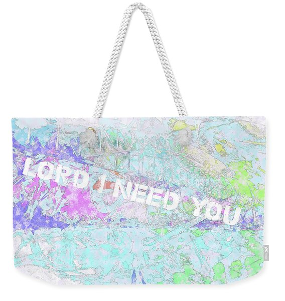 Lord I Need You White Weekender Tote Bag
