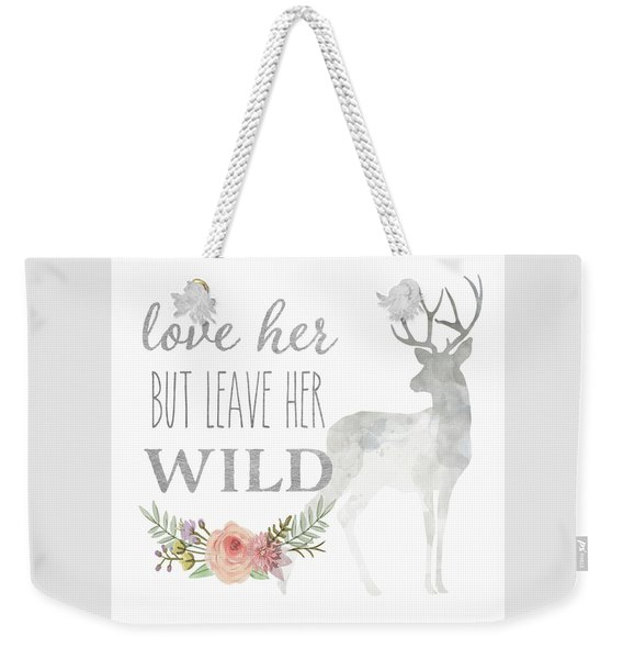 Love Her But Leave Her Wild Print Woodland Boho Deer Decor Weekender Tote Bag
