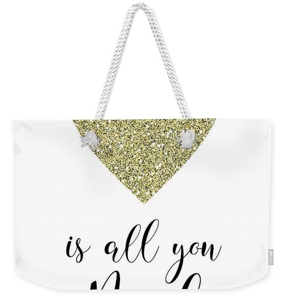 Love Is All You Need-b Weekender Tote Bag