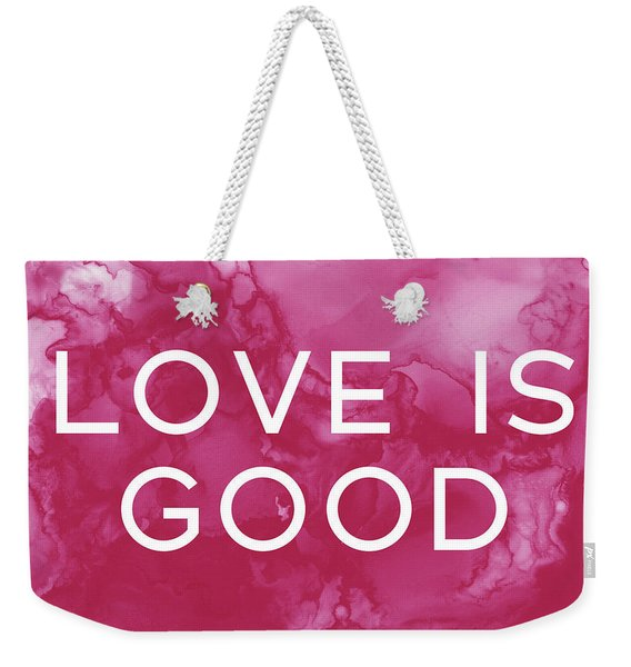 Love Is Good- Art By Linda Woods Weekender Tote Bag
