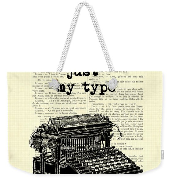 Lovely Funny Quote, You're Just My Type Weekender Tote Bag