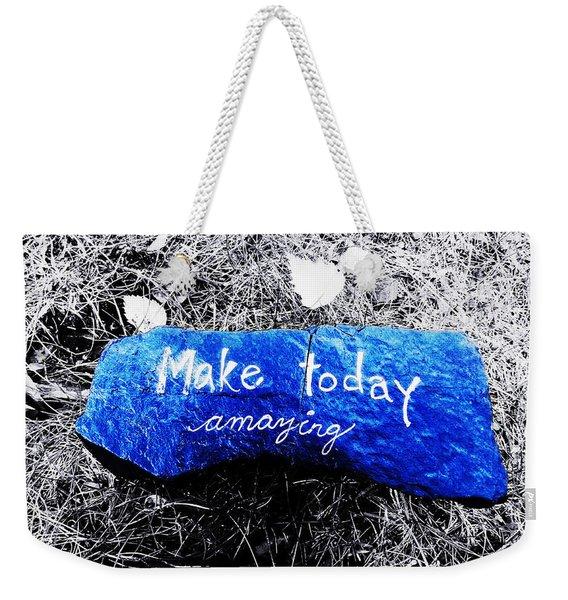 Make Today Amazing Weekender Tote Bag