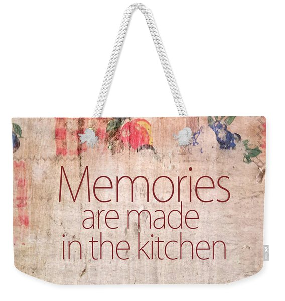 Memories Are Made In The Kitchen Weekender Tote Bag