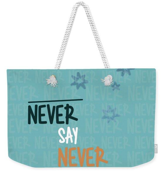 Never Say Never Weekender Tote Bag
