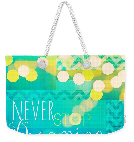 Never Stop Dreaming Weekender Tote Bag