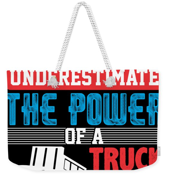 Never Underestimate The Power Of A Truck Driver Weekender Tote Bag