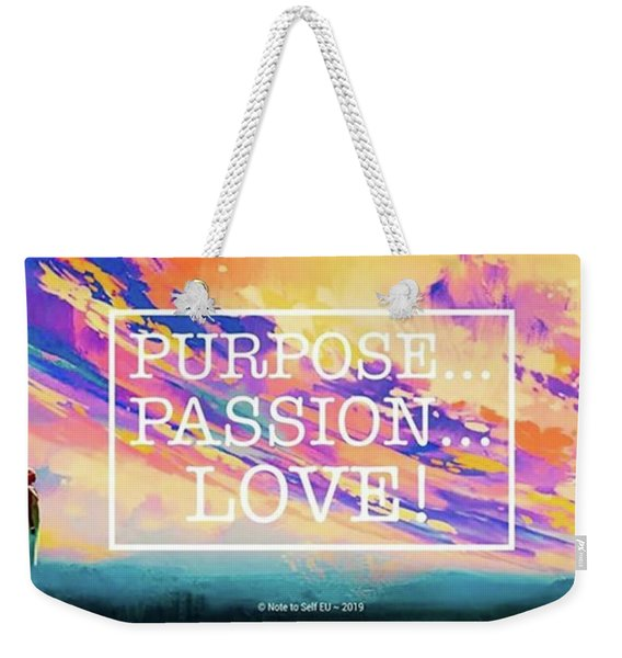 Purpose Passion Love - Quote Weekender Tote Bag