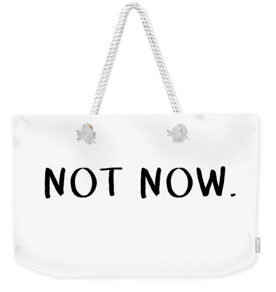 Not Now- Art By Linda Woods Weekender Tote Bag