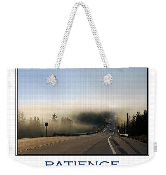 Patience Inspirational Motivational Poster Art Weekender Tote Bag