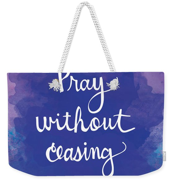 Pray Without Ceasing Weekender Tote Bag