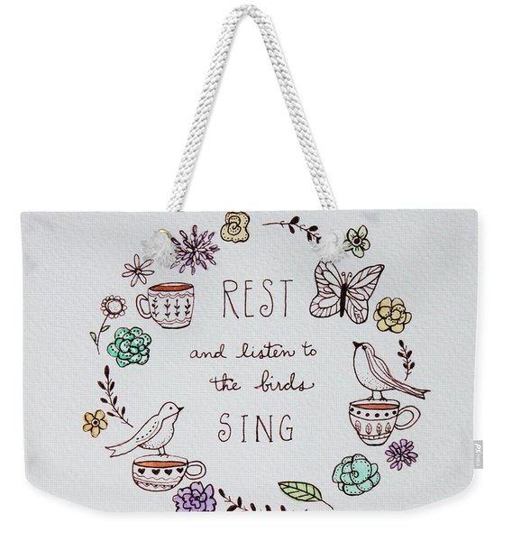 Rest And Listen To The Birds Sing Weekender Tote Bag
