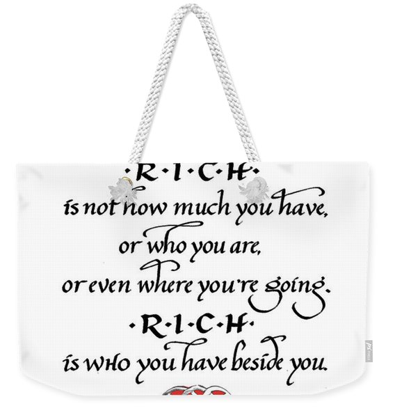 Rich Is Who You Have Beside You Weekender Tote Bag
