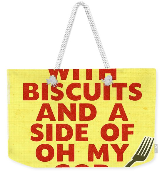 Served With Biscuits And Oh My God- Art By Linda Woods Weekender Tote Bag