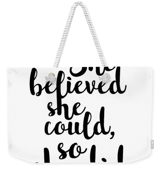 She Believed She Could So She Did Weekender Tote Bag