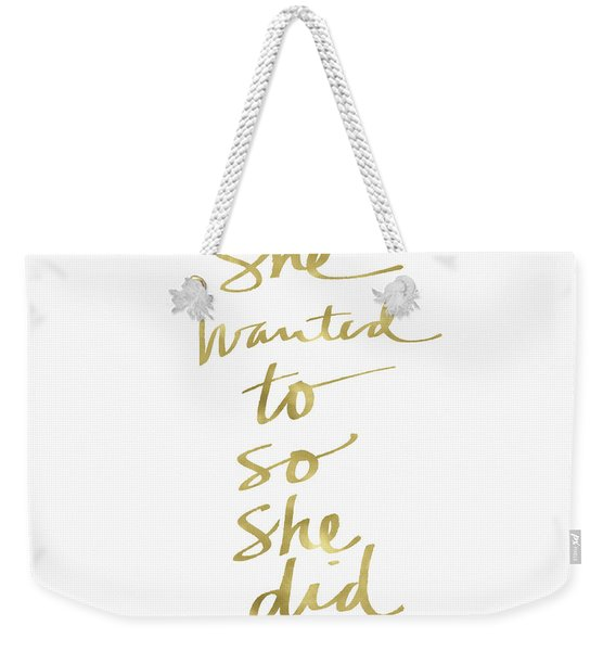 She Wanted To So She Did Gold- Art By Linda Woods Weekender Tote Bag