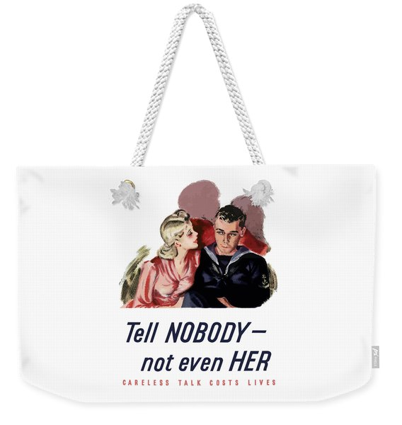 Tell Nobody -- Not Even Her Weekender Tote Bag
