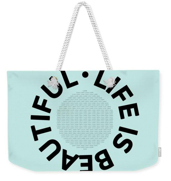 Text Art Life Is Beautiful - Carpe Diem Weekender Tote Bag