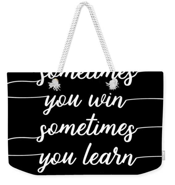 Text Art Sometimes You Win - Sometimes You Learn Weekender Tote Bag