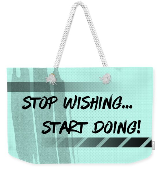Text Art Start Doing Weekender Tote Bag