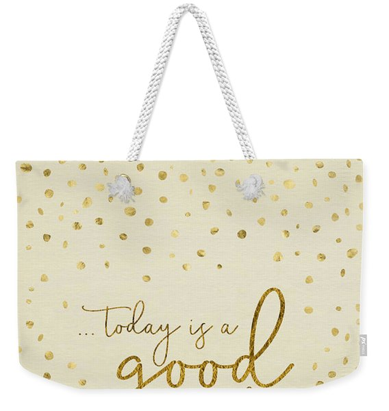 Text Art Today Is A Good Day - Glittering Gold Weekender Tote Bag