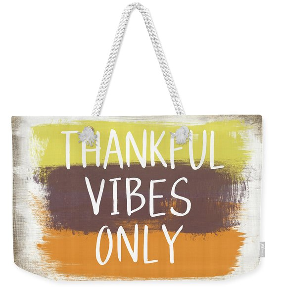 Thankful Vibes Only Sign- Art By Linda Woods Weekender Tote Bag