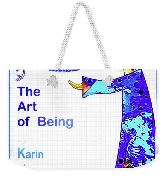 The Art Of Being. . .  Weekender Tote Bag