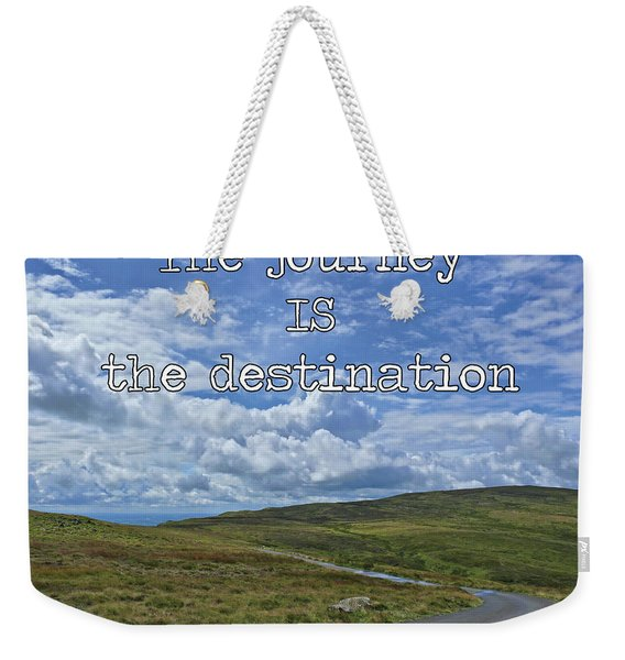 The Journey Is The Destination Weekender Tote Bag