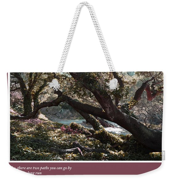 There's Still Time To Change The Road You're On Weekender Tote Bag