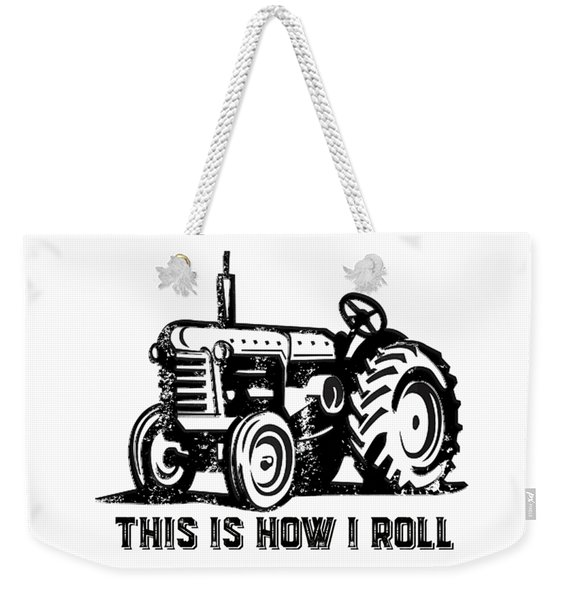 This Is How I Roll Tractor Weekender Tote Bag