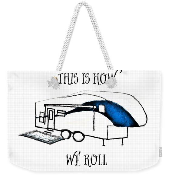 This Is How We Roll     Rv Humor Weekender Tote Bag
