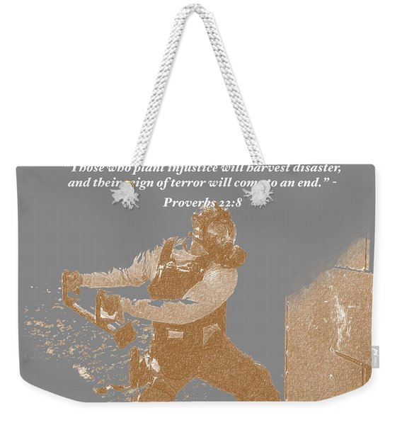 Those Who Plant Injustice Will Harvest Disaster Weekender Tote Bag